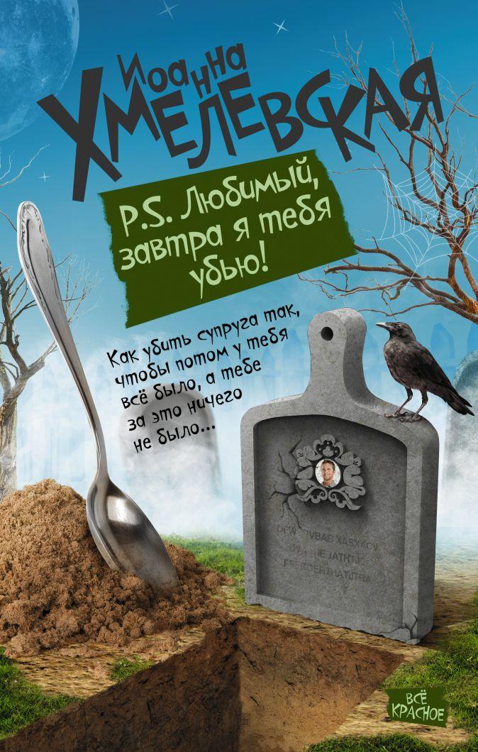 Хмелевская И. - P.S. Любимый, завтра я тебя убью обложка книги