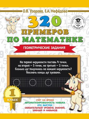 320 примеров по математике. Геометрические задания. 1 класс. Узорова О.В., Нефёдова Е.А.