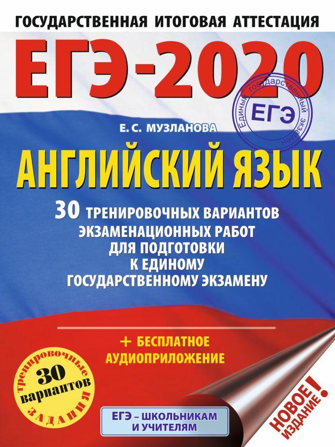 ЕГЭ-2020. Английский язык. 30 тренировочных вариантов экзаменационных работ для подготовки к ЕГЭ Е. С. Музланова