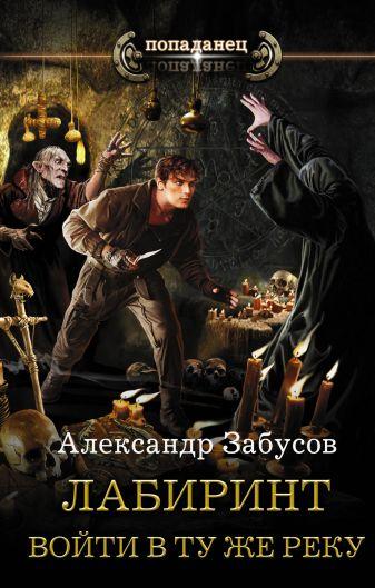 Александр Забусов - Лабиринт. Войти в ту же реку обложка книги