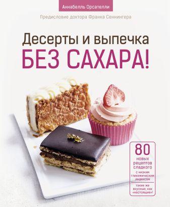 Аннабелль Орсателли - Десерты и выпечка без сахара! обложка книги