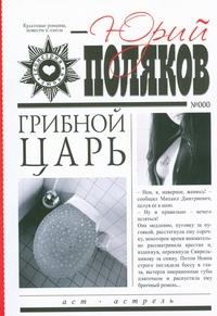 Грибной царь Поляков Ю.М.