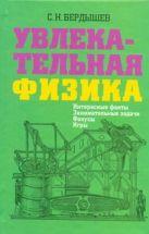 Бердышев С.Н. - Увлекательная физика. Интересные факты, занимательные задачи, фокусы, игры' обложка книги