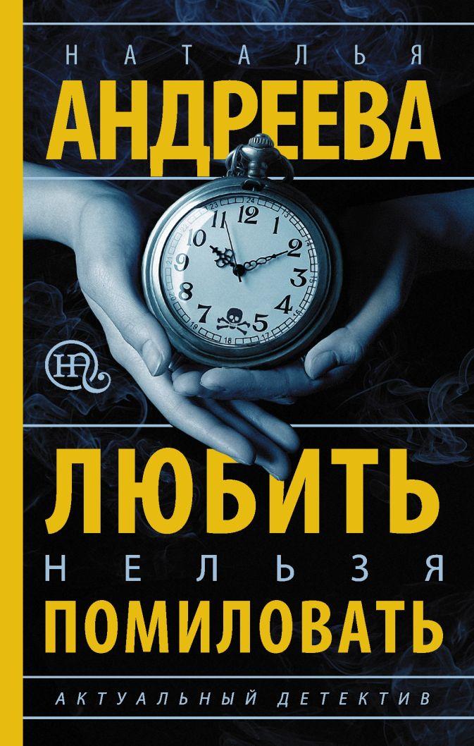 Андреева Н.В. - Любить нельзя помиловать обложка книги