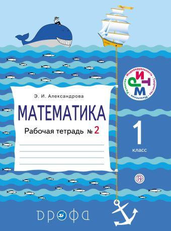 Математика. 1 класс. Рабочая тетрадь № 2 Александрова Э.И.