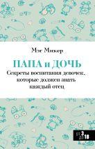 Микер М. - Папа и дочь. Секреты воспитания девочек, которые должен знать каждый отец' обложка книги