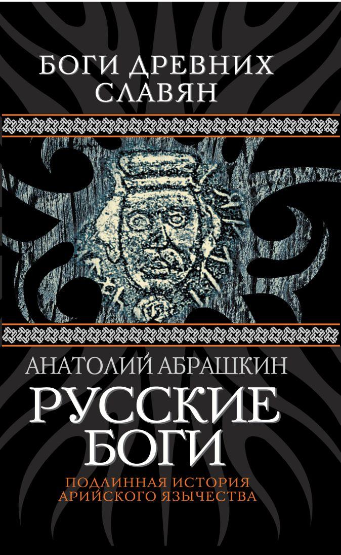 Русские боги. Подлинная история арийского язычества Абрашкин А.А.