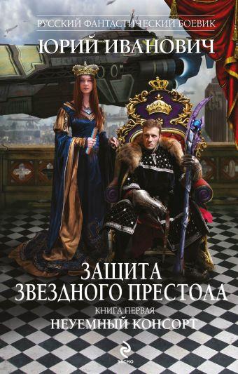 Защита Звездного Престола. Книга первая. Неуемный консорт Иванович Ю.