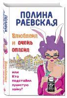 Раевская П. - Влюблена и очень опасна, или Кто подставил пушистую зайку' обложка книги
