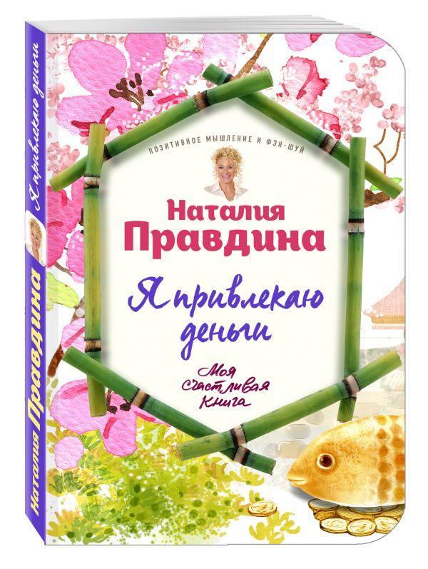 Правдина Наталия Борисовна Я привлекаю деньги! правдина наталия борисовна я самая красивая комплект из 3 х книг