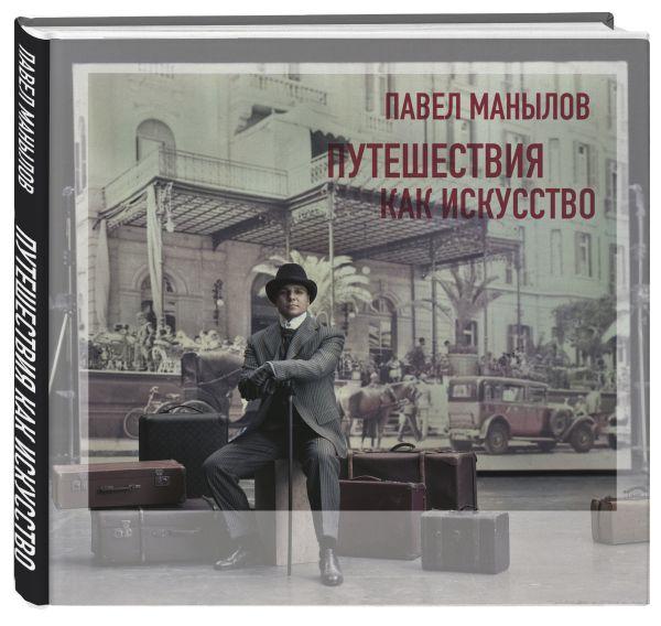 Путешествия как искусство Манылов Павел Владимирович