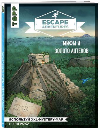 Себастьян Френцель, Саймон Зимпфер - Escape Adventures: мифы и золото ацтеков обложка книги