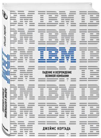 Джеймс Кортада - IBM. Падение и возрождение великой компании обложка книги