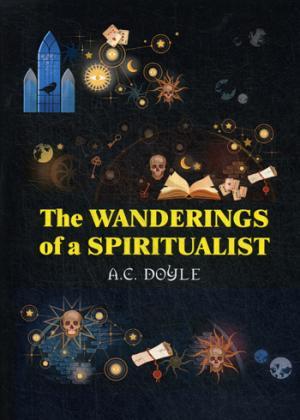 The Wanderings of a Spiritualist = Странствия спиритуалиста: на англ.яз Doyle A.C.