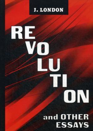 Revolution and Other Essays = Революция и другие эссе: на англ.яз London J.