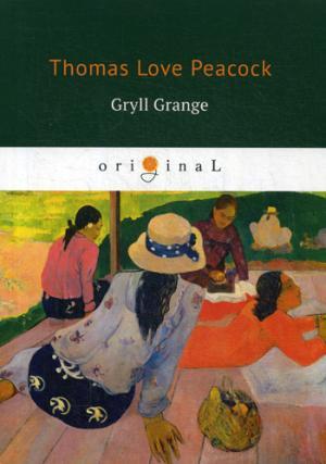 Gryll Grange = Усадьба Грилла: на англ.яз Peacock T.L.