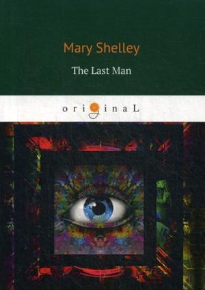 The Last Man = Последний человек: на англ.яз Shelley M.