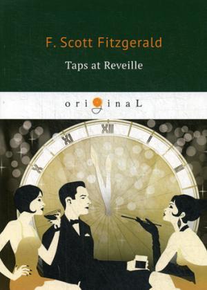 Taps at Reveille = Сигналы побудки: на англ.яз Fitzgerald F. S.