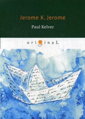 Paul Kelver = Пол Келвер: на англ.яз Jerome J. K.