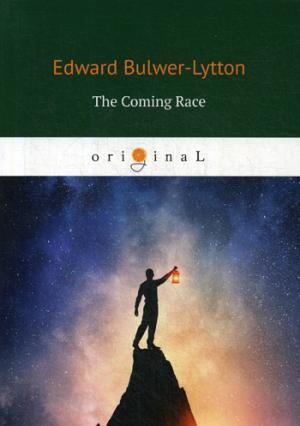 The Coming Race = Грядущая раса Bulwer-Lytton E.