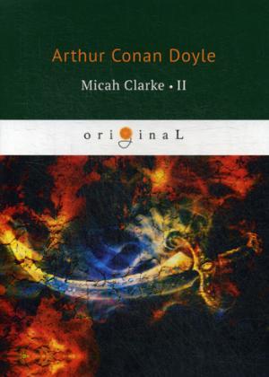 Doyle A.C. Micah Clarke 2 = М. Кларк 2: на англ.яз doyle a micah clarke ii isbn 9785521071418
