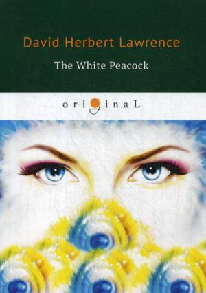 The White Peacock = Белый Павлин: на англ.яз Lawrence D.H.