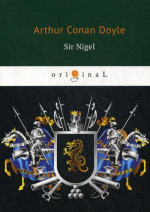 Sir Nigel = Сэр Найджел: на англ.яз Doyle A.C.