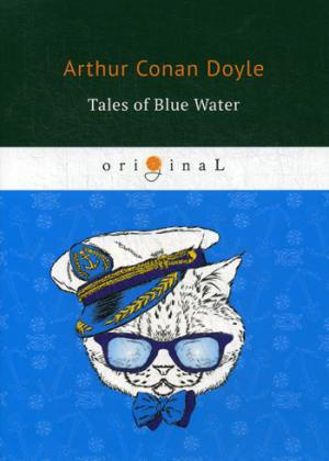 Tales of Blue Water = Рассказы синей воды: на англ.яз Doyle A.C.