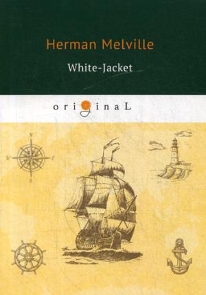 White-Jacket = Белый бушлат: на англ.яз Melville H.