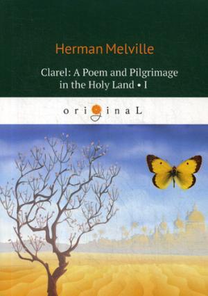 Clarel: A Poem and Pilgrimage in the Holy Land II = Клэрел: Паломнечество на Святой Земле № 2: на англ.яз Melville H.