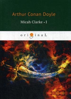 Micah Clarke 1 = М. Кларк 1: на англ.яз Doyle A.C.