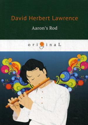 Aaron's Rod = Флейта Аарона: на англ.яз Lawrence D.H.
