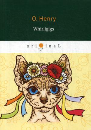 Whirligigs = Коловращение: сборник рассказов на англ.яз Henry O.