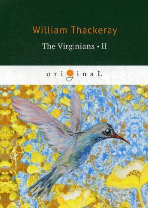 The Virginians 2 = Виргинцы: рассказ о последнем веке 2: на англ.яз Thackeray W.