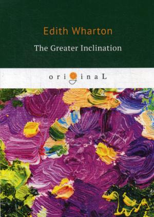 The Greater Inclination = Большое увлечение: на англ.яз Wharton E.