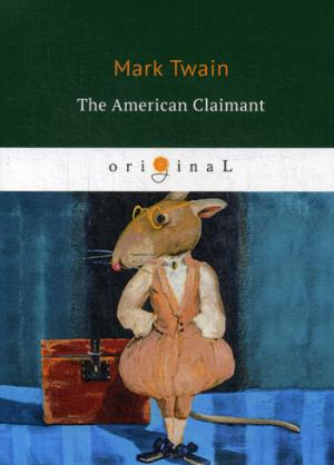 The American Claimant = Американский претендент: на англ.яз Twain M.