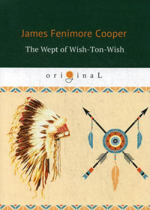 Cooper J.F. The Wept of Wish-Ton-Wish = Долина Виш-тон-Виш: роман на англ.яз dunbar harris t the wept of wish ton wish an indian romance