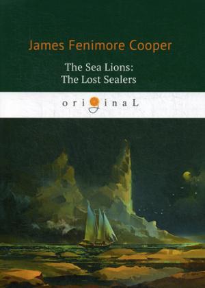 The Sea Lions: The Lost Sealers = Морские львы: роман на англ.яз Cooper J.F.