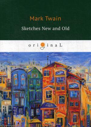 Sketches New and Old = Старые и новые очерки: на англ.яз Twain M.