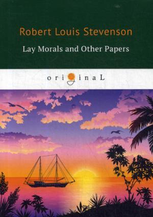 Lay Morals and Other Papers = Коллекция ЭССЕ: на англ.яз Stevenson R.L.