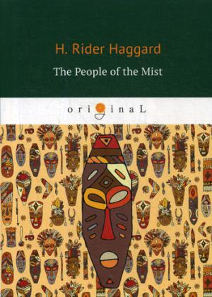 Haggard H.R. The People of the Mist = Люди тумана: на англ.яз майн рид the forest exiles the perils of a peruvian family in the wilds of the amazon