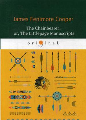 Cooper J.F. The Chainbearer; or, The Littlepage Manuscripts = Землемер: на англ.яз j fenimore coober satanstoe or the littlepage manuscripts a tale of the colony