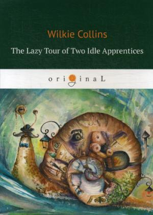 The Lazy Tour of Two Idle Apprentices = Ленивое путешествие двух досужих подмастерьев: на англ.яз Collins W.
