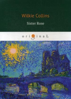 Sister Rose = Сестра Роза: на англ.яз Collins W.