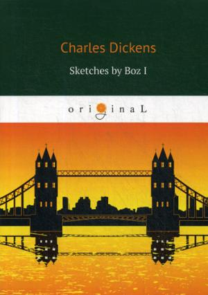 Dickens C. Sketches by Boz I = Очерки Боза 1: на англ.яз dickens c collected sketches