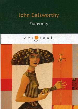 Fraternity: кн. на англ.яз Galsworthy J.