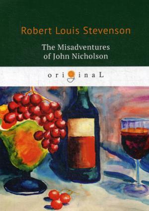 The Misadventures of John Nicholson = Несчастья Джона Никольсона: на англ.яз Stevenson R.L.