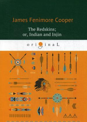 Cooper J.F. The Redskins; or, Indian and Injin = Краснокожие: роман на англ.яз j fenimore coober satanstoe or the littlepage manuscripts a tale of the colony