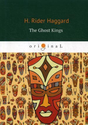The Ghost Kings = Призрачные короли: на англ.яз ( Haggard H.R.  )