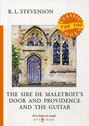 The Sire de Maletroit's Door and Providence and the Guitar = Дверь сира де Малетруа И Провидение и гитара: на англ.яз Stevenson R.L.